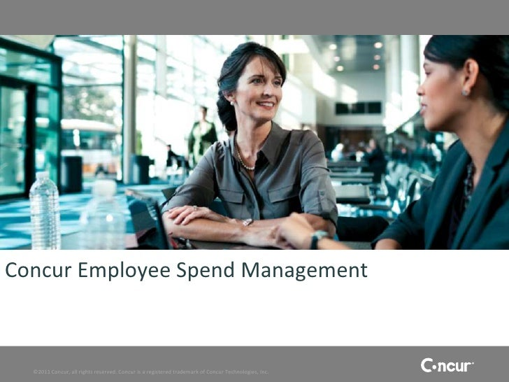 Concur Employee Spend Management  ©2011 Concur, all rights reserved. Concur is a registered trademark of Concur Technologi...