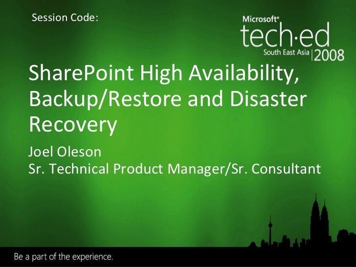 SharePoint High Availability, Backup/Restore and Disaster Recovery Joel Oleson Sr. Technical Product Manager/Sr. Consultan...