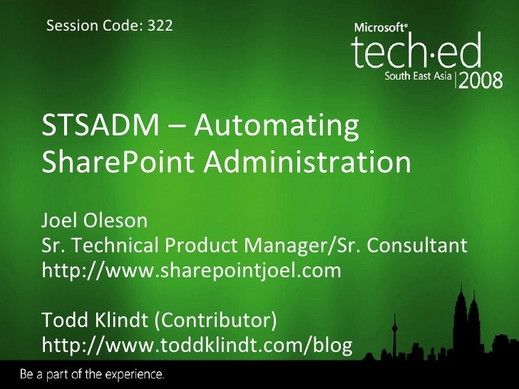 STSADM  –  Automating SharePoint Administration Joel Oleson Sr. Technical Product Manager/Sr. Consultant http://www.sharep...