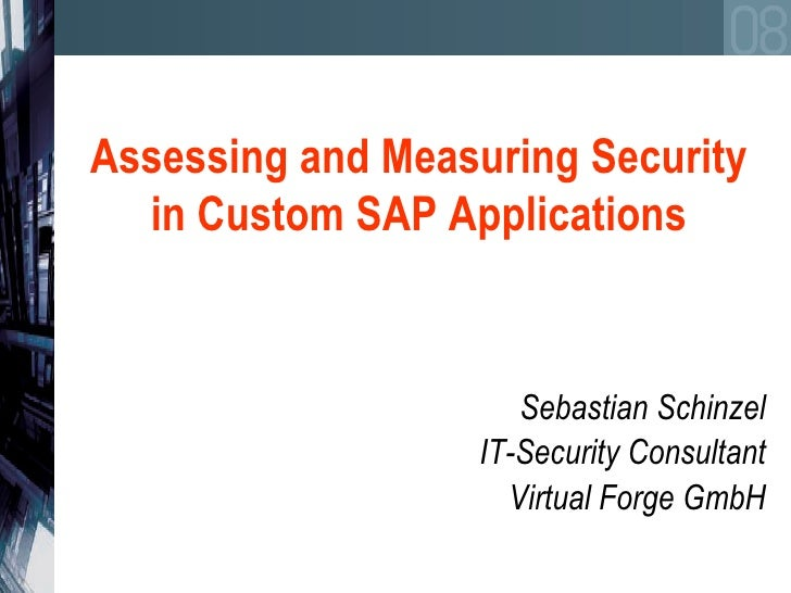 Assessing and Measuring Security in Custom SAP Applications Sebastian Schinzel IT-Security Consultant Virtual Forge GmbH
