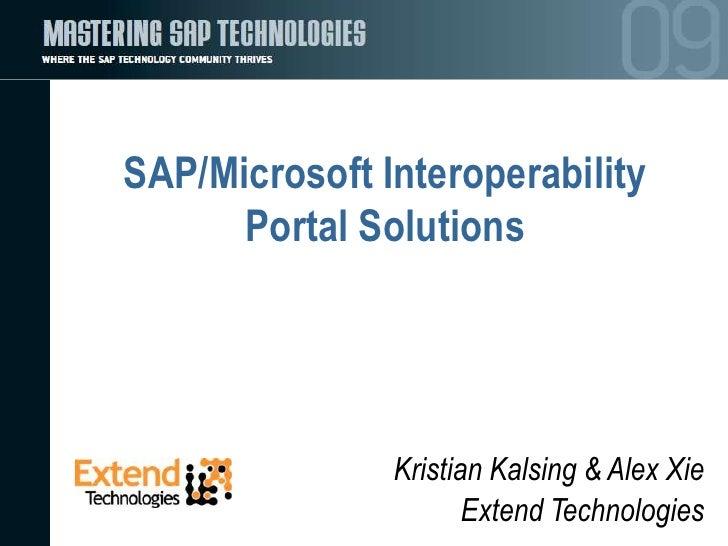 SAP/Microsoft Interoperability       Portal Solutions                    Kristian Kalsing & Alex Xie                      ...