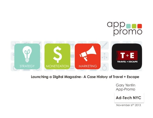 Launching a Digital Magazine- A Case History of Travel + Escape Gary Yentin App-Promo  Ad-Tech NYC November 6th 2013