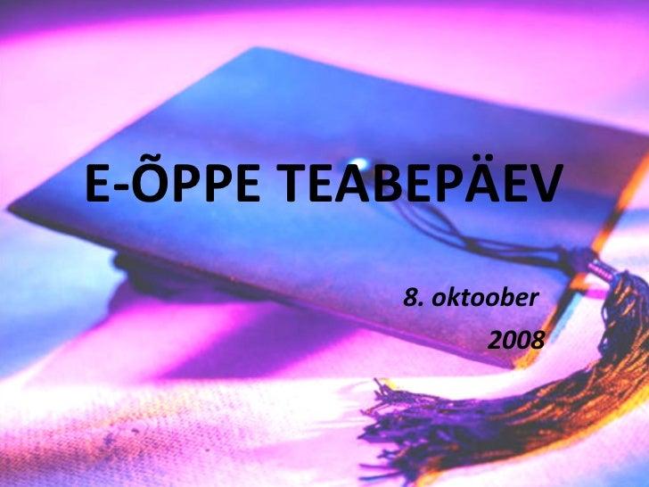 E-ÕPPE TEABEPÄEV 8. oktoober  2008