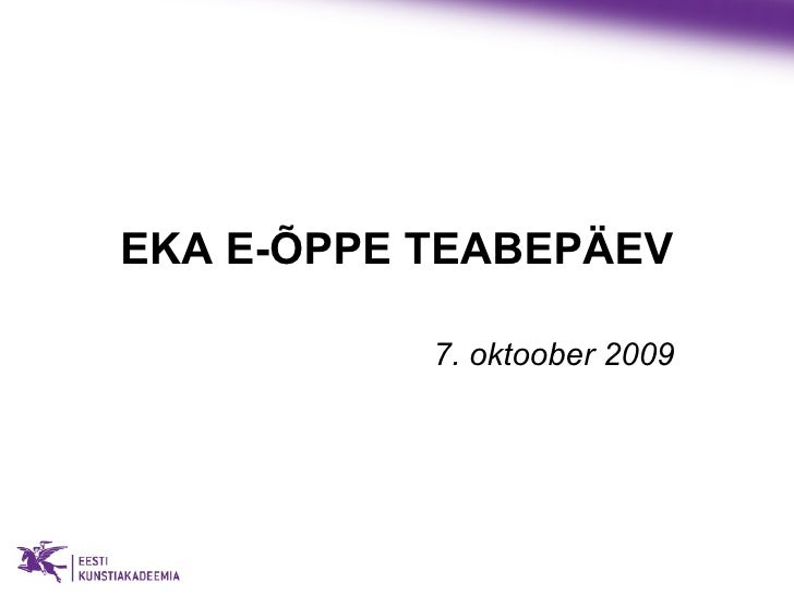 EKA E-ÕPPE TEABEPÄEV 7. oktoober 2009