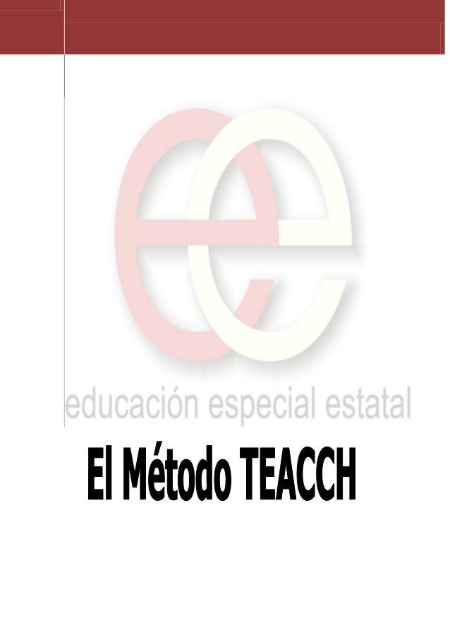 Documento recopilado por el Departamento de Educación Especial Estatal 1 El Método TEACCH La división TEACCH (Treatment an...