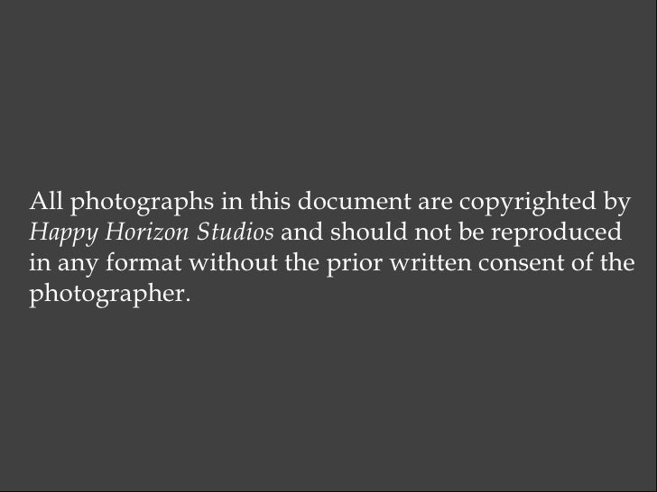 All photographs in this document are copyrighted by  Happy Horizon Studios  and should not be reproduced  in any format wi...