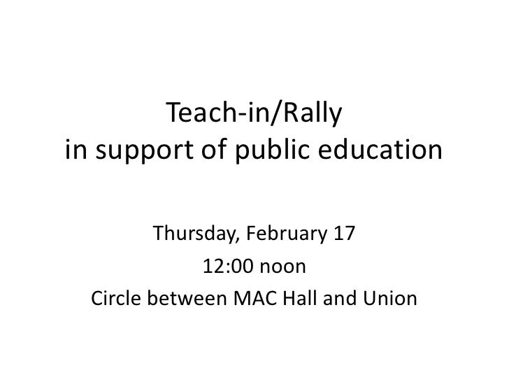 Teach-in/Rallyin support of public education<br />Thursday, February 17<br />12:00 noon<br />Circle between MAC Hall and U...