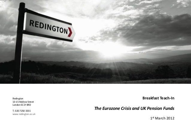 Redington13-15 Mallow StreetLondon EC1Y 8RDT. 020 7250 3331www.redington.co.ukBreakfast Teach-InThe Eurozone Crisis and UK...