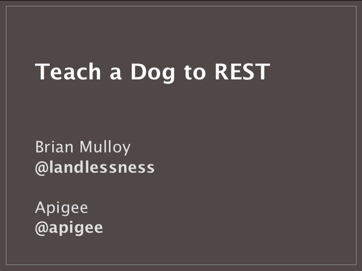 Teach a Dog to RESTBrian Mulloy@landlessnessApigee@apigee