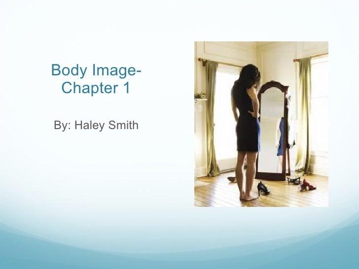 Body Image- Chapter 1 <ul><li>By: Haley Smith </li></ul>