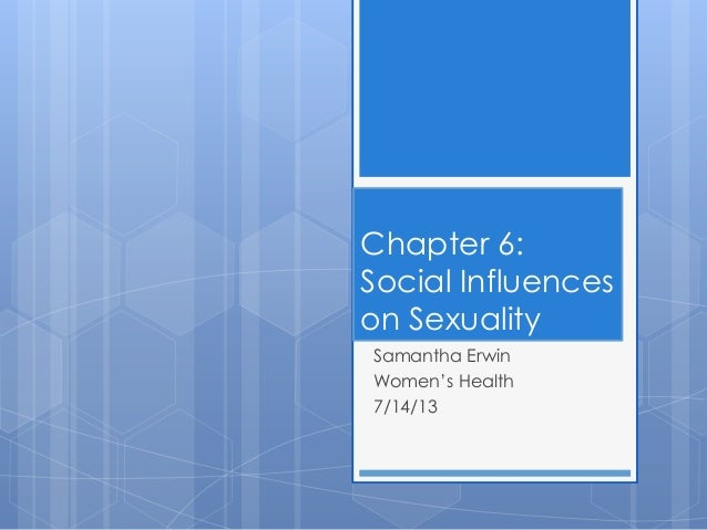"""Chapter 6: Social Influences on Sexuality Samantha Erwin Women""""s Health 7/14/13"""