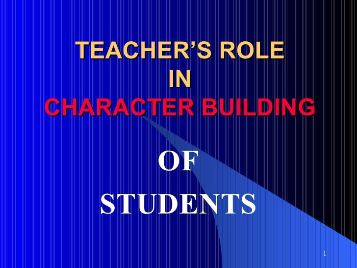 TEACHER'S ROLE        INCHARACTER BUILDING      OF   STUDENTS                     1