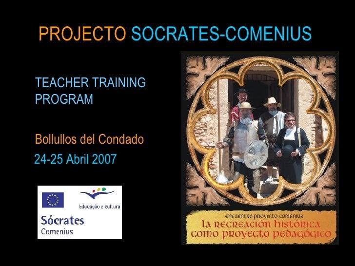 PROJECTO  SOCRATES-COMENIUS <ul><li>TEACHER TRAINING PROGRAM </li></ul><ul><li>Bollullos del Condado </li></ul><ul><li>24-...
