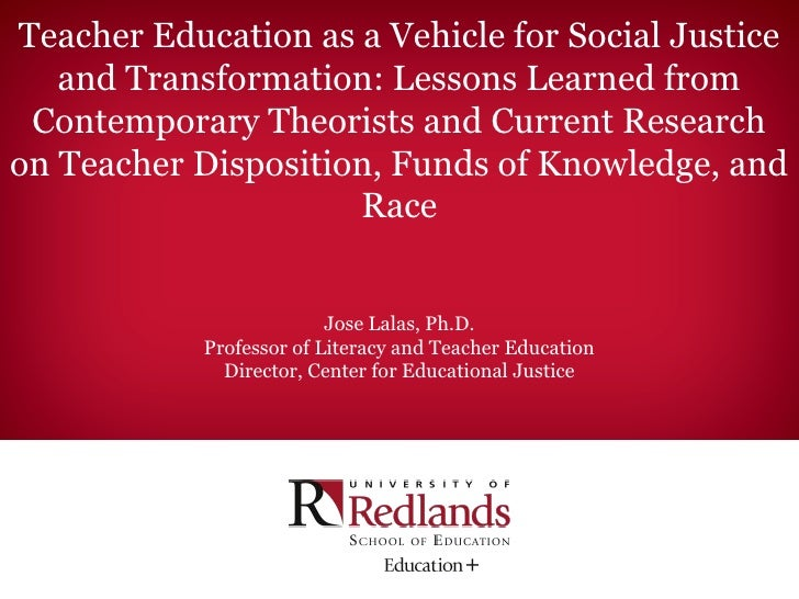 Teacher Education as a Vehicle for Social Justice   and Transformation: Lessons Learned from Contemporary Theorists and Cu...