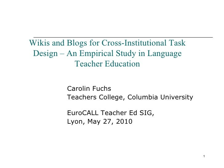 Carolin Fuchs  Teachers College, Columbia University  EuroCALL Teacher Ed SIG,  Lyon, May 27, 2010 Wikis and Blogs for Cro...
