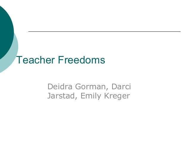 Teacher FreedomsDeidra Gorman, DarciJarstad, Emily Kreger