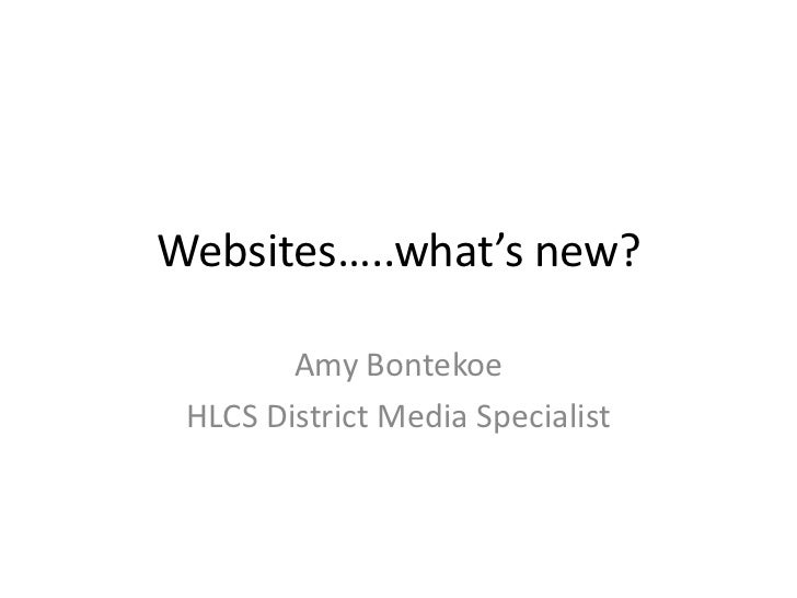 Websites…..what's new?        Amy Bontekoe HLCS District Media Specialist