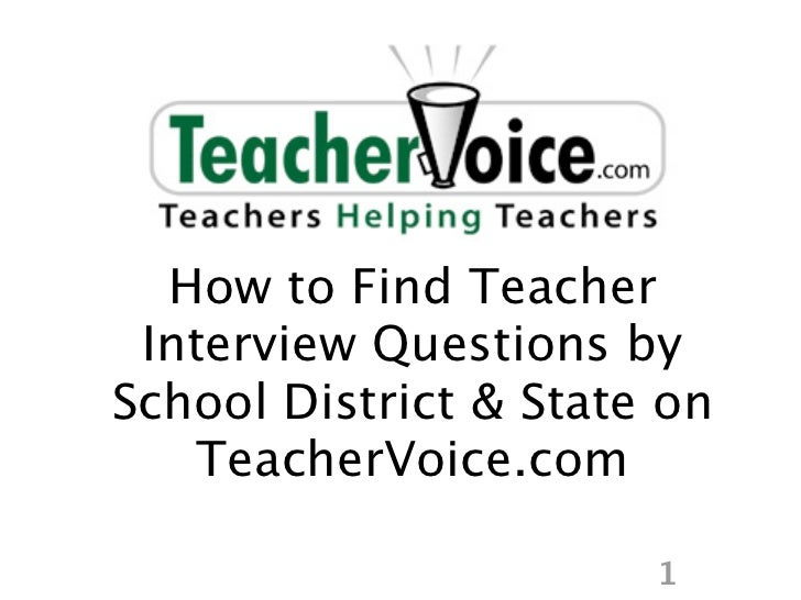 How to Find Teacher Interview Questions bySchool District & State on    TeacherVoice.com                       1