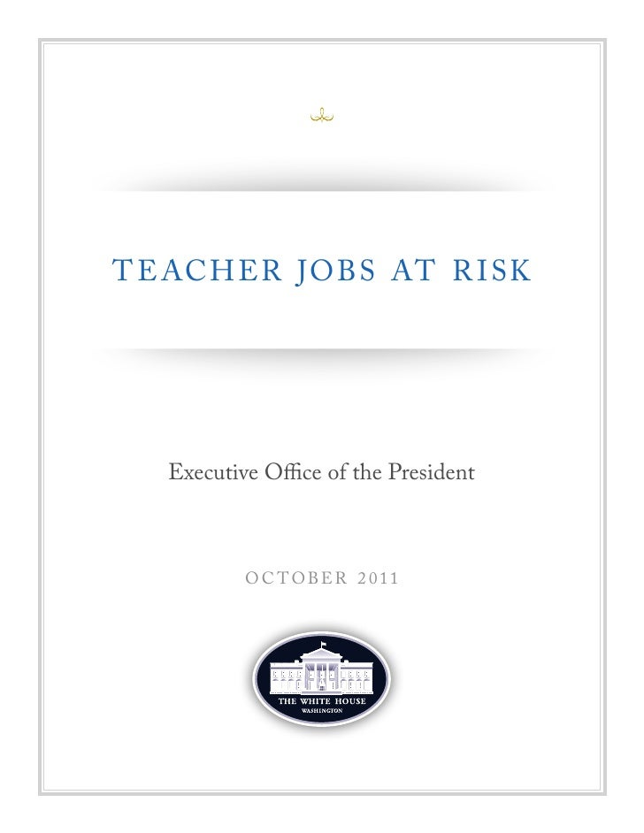 T E ACH ER JOBS AT R I SK   Executive Office of the President           O C T OBER 2 011