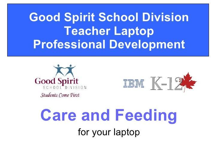 Good Spirit School Division Teacher Laptop Professional Development Care and Feeding for your laptop