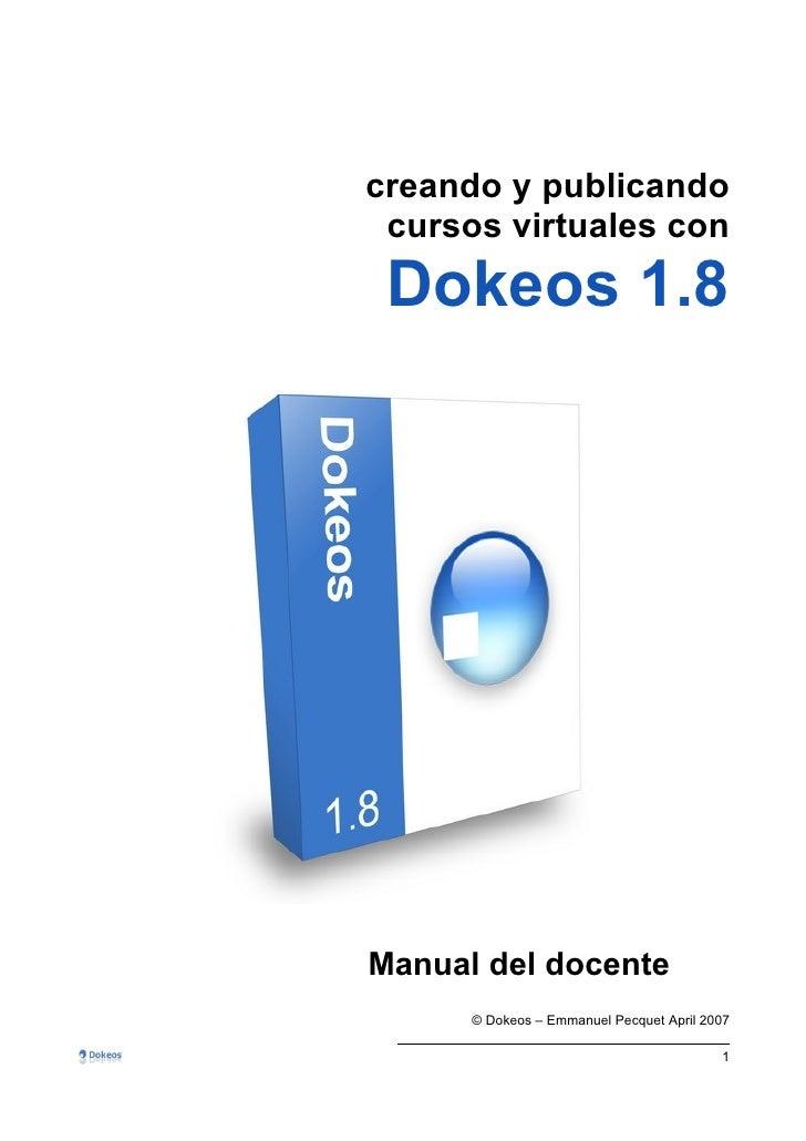 creando y publicando  cursos virtuales con  Dokeos 1.8     Manual del docente       © Dokeos – Emmanuel Pecquet April 2007...