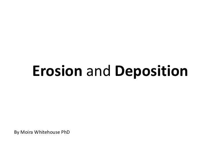 Erosion and Deposition<br />By Moira Whitehouse PhD<br />