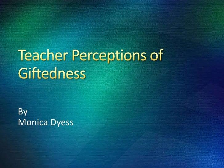 Teacher perceptions of giftedness ppt