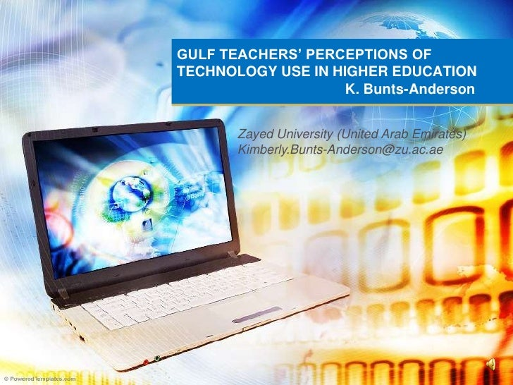 GULF TEACHERS' PERCEPTIONS OF TECHNOLOGY USE IN HIGHER EDUCATION                                            K. Bunts-Ander...