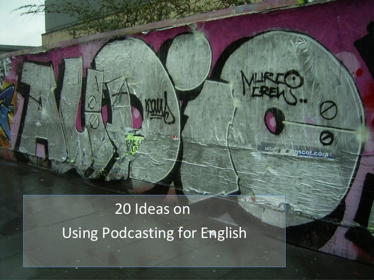 20 Ideas on  Using Podcasting for English