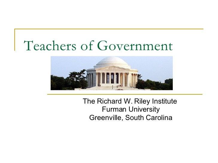 Teachers of Government The Richard W. Riley Institute  Furman University Greenville, South Carolina