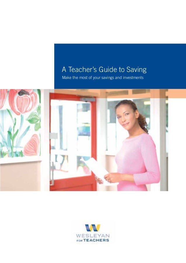 A Teacher's Guide to Saving Make the most of your savings and investments