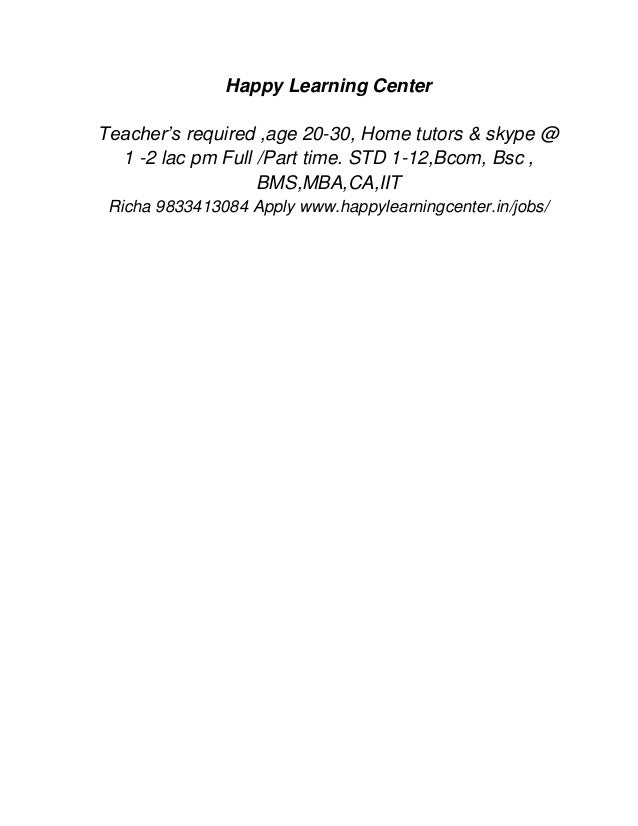 Happy Learning Center Teacher's required ,age 20-30, Home tutors & skype @ 1 -2 lac pm Full /Part time. STD 1-12,Bcom, Bsc...