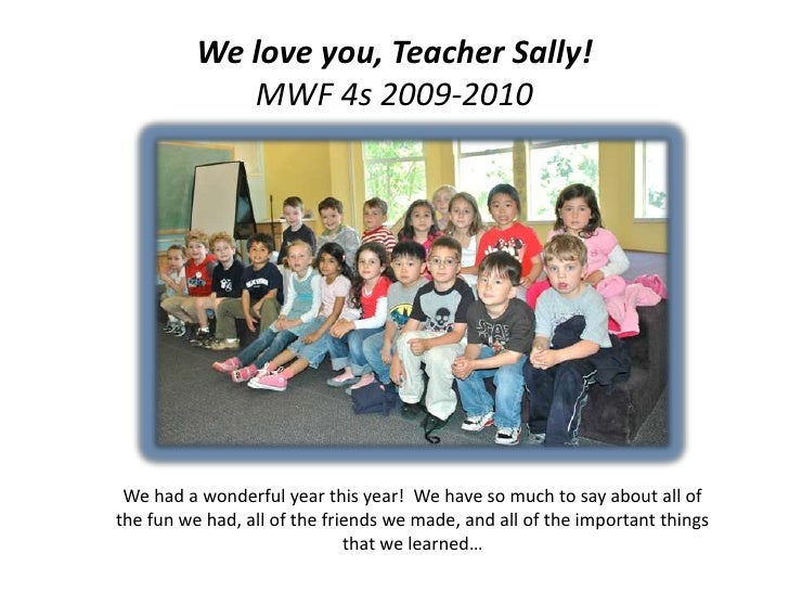 We love you, Teacher Sally!MWF 4s 2009-2010<br />We had a wonderful year this year!  We have so much to say about all of t...
