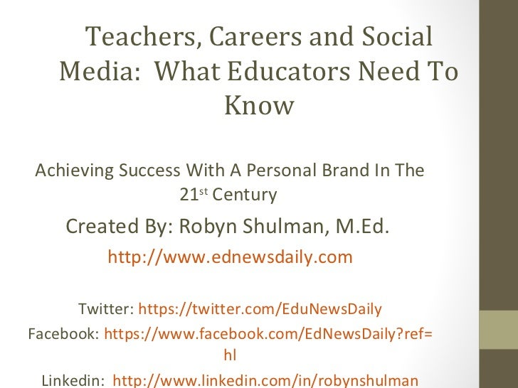 Teachers, Careers and Social   Media: What Educators Need To               KnowAchieving Success With A Personal Brand In ...