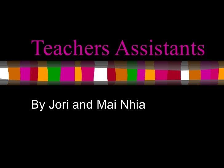 Teachers Assistants  By Jori and Mai Nhia