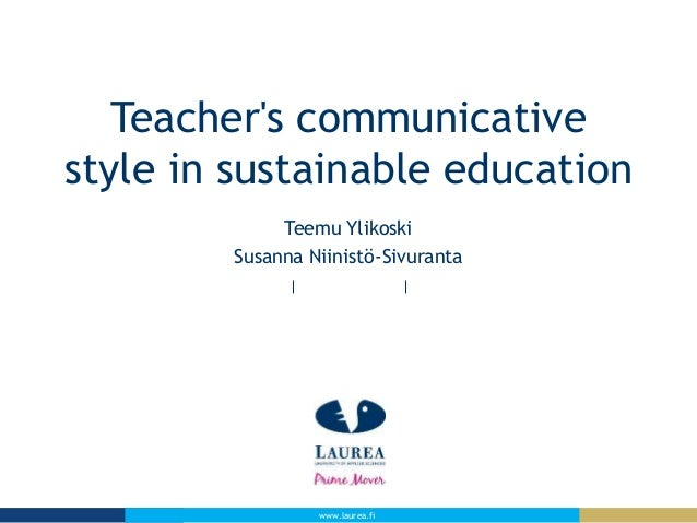 Teacher's communicative style in sustainable education Teemu Ylikoski Susanna Niinistö-Sivuranta  www.laurea.fi