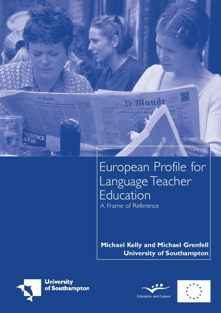 European Profile forLanguage TeacherEducationA Frame of ReferenceMichael Kelly and Michael Grenfell      University of Sou...