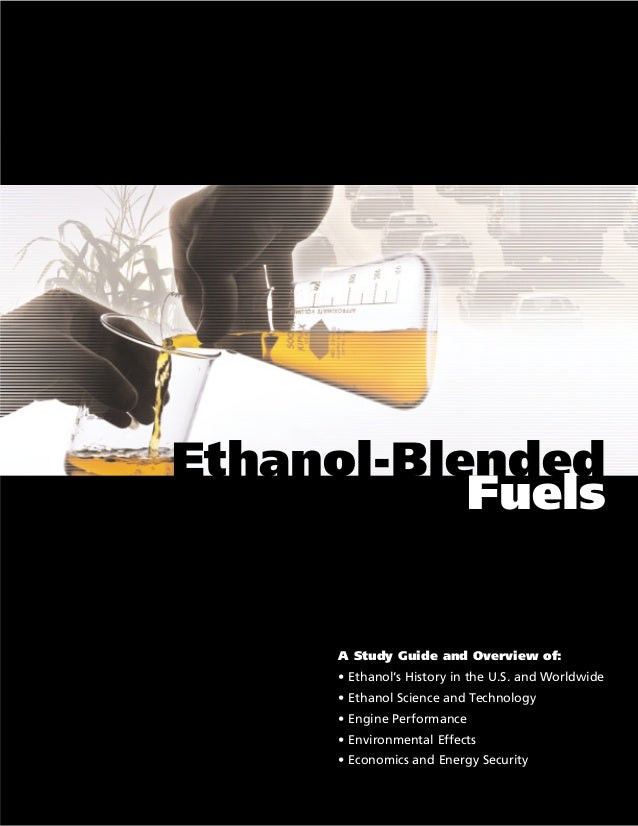 Ethanol-Blended Fuels  A Study Guide and Overview of: • Ethanol's History in the U.S. and Worldwide • Ethanol Science and ...
