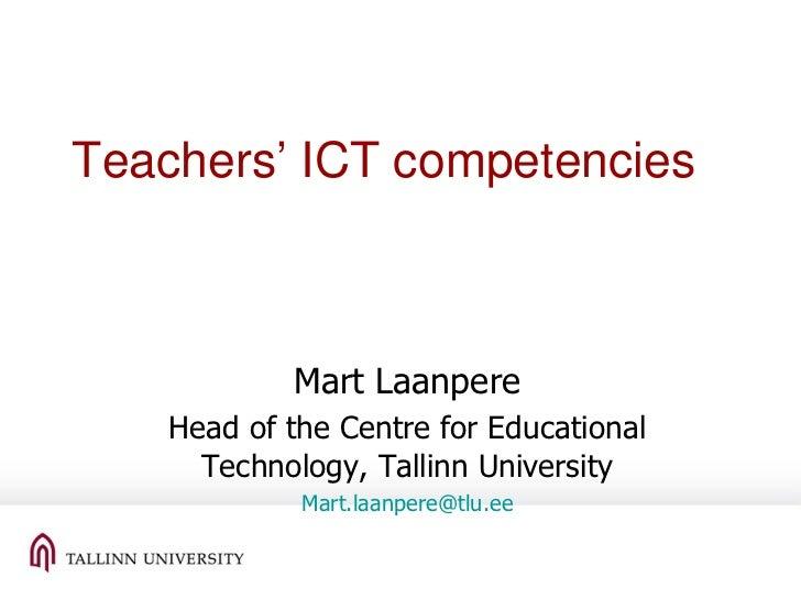 Teachers' ICT competencies Mart Laanpere Head of the Centre for Educational Technology, Tallinn University [email_address]
