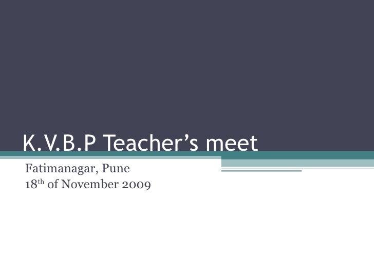 K.V.B.P Teacher's meet Fatimanagar, Pune 18 th  of November 2009