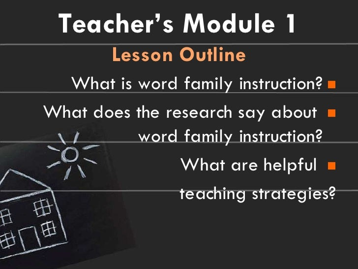 Teacher's Module 1        Lesson Outline  What is word family instruction? What does the research say about           wo...