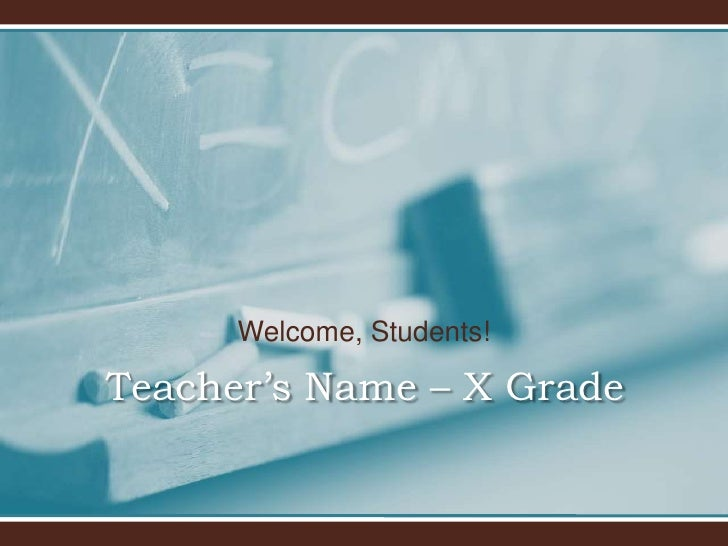 Welcome, Students!<br />Teacher's Name – X Grade<br />
