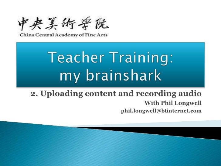 Teacher training   my brainshark - 2 uploading content and recording audio