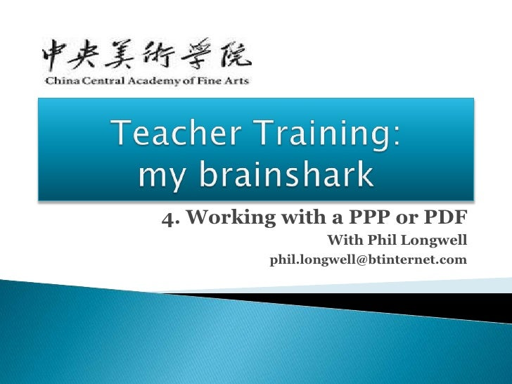 4. Working with a PPP or PDF                 With Phil Longwell         phil.longwell@btinternet.com