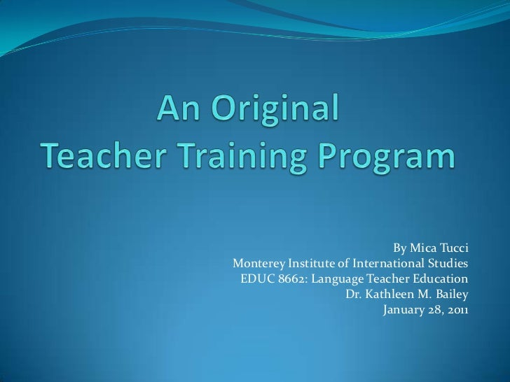 An Original Teacher Training Program<br />By Mica Tucci<br />Monterey Institute of International Studies<br />EDUC 8662: L...