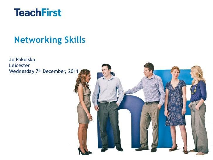 Networking Skills Jo Pakulska Leicester Wednesday 7 th  December, 2011