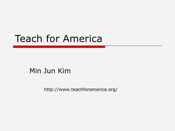 Teach for America Min Jun Kim http://www.teachforamerica.org/