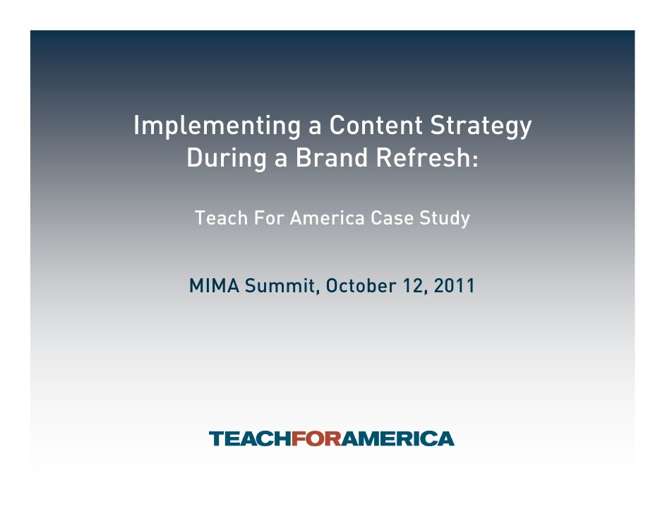 Implementing a Content Strategy    During a Brand Refresh:    Teach For America Case Study    MIMA Summit, October 12, 2011