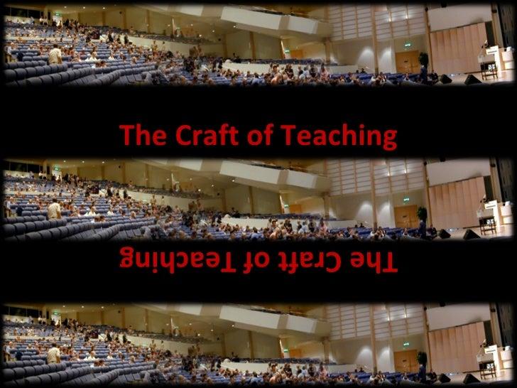 The Craft of Teaching The Craft of Teaching
