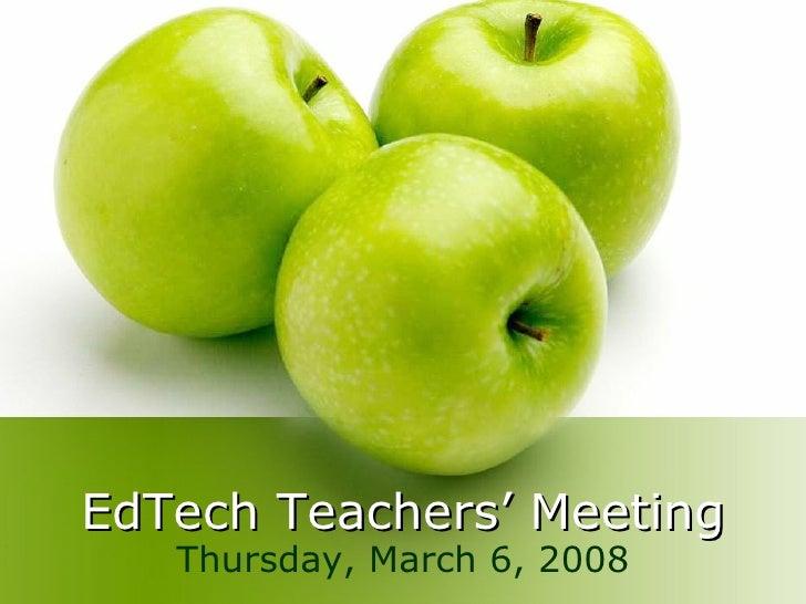 EdTech Teachers' Meeting Thursday, March 6, 2008